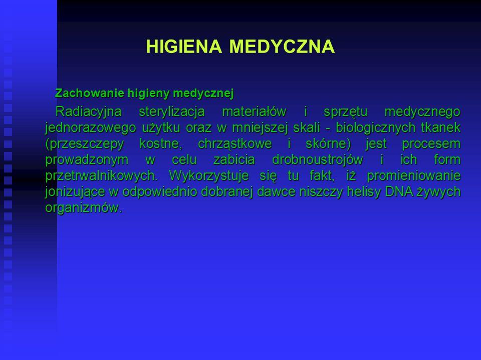 HIGIENA MEDYCZNA Zachowanie higieny medycznej Radiacyjna sterylizacja materiałów i sprzętu medycznego jednorazowego użytku oraz w mniejszej skali - bi