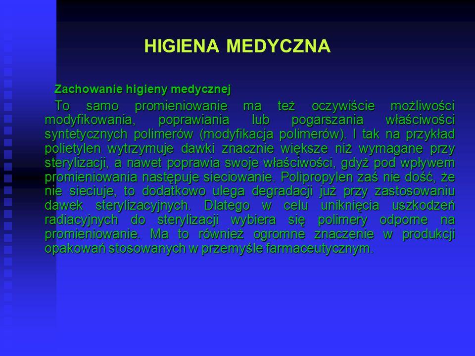 HIGIENA MEDYCZNA Zachowanie higieny medycznej To samo promieniowanie ma też oczywiście możliwości modyfikowania, poprawiania lub pogarszania właściwoś