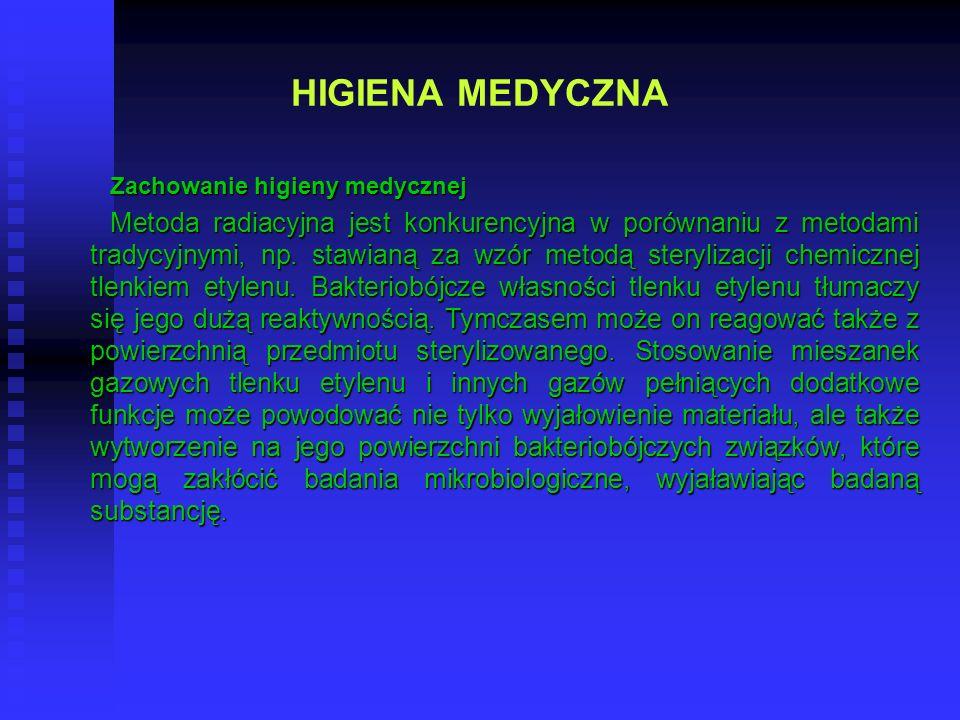 HIGIENA MEDYCZNA Zachowanie higieny medycznej Metoda radiacyjna jest konkurencyjna w porównaniu z metodami tradycyjnymi, np. stawianą za wzór metodą s