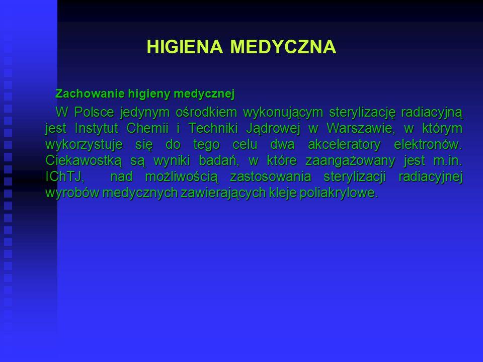 HIGIENA MEDYCZNA Zachowanie higieny medycznej W Polsce jedynym ośrodkiem wykonującym sterylizację radiacyjną jest Instytut Chemii i Techniki Jądrowej