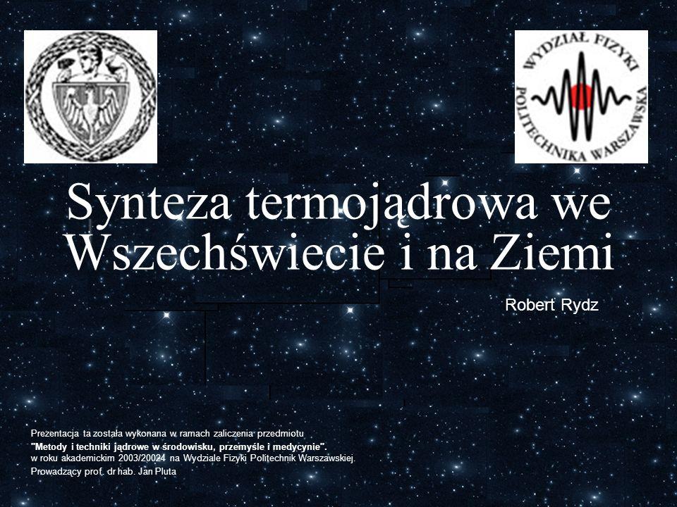 Synteza termojądrowa we Wszechświecie i na Ziemi Prezentacja ta została wykonana w ramach zaliczenia przedmiotu