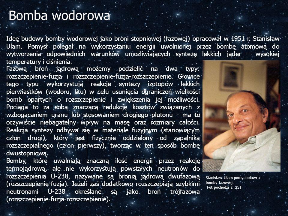 Bomba wodorowa Ideę budowy bomby wodorowej jako broni stopniowej (fazowej) opracował w 1951 r. Stanisław Ulam. Pomysł polegał na wykorzystaniu energii