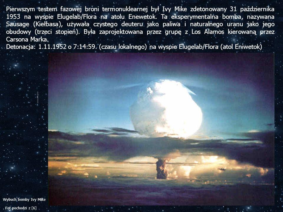 Pierwszym testem fazowej broni termonuklearnej był Ivy Mike zdetonowany 31 października 1953 na wyspie Elugelab/Flora na atolu Enewetok. Ta eksperymen