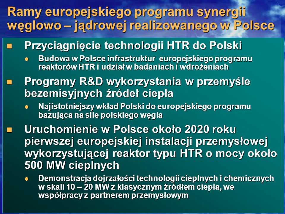Przyciągnięcie technologii HTR do Polski Przyciągnięcie technologii HTR do Polski Budowa w Polsce infrastruktur europejskiego programu reaktorów HTR i