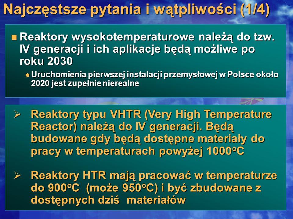 Reaktory wysokotemperaturowe należą do tzw. IV generacji i ich aplikacje będą możliwe po roku 2030 Reaktory wysokotemperaturowe należą do tzw. IV gene