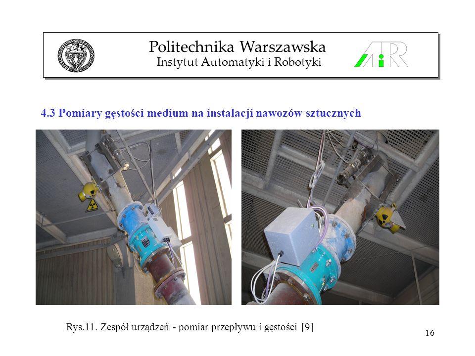 16 4.3 Pomiary gęstości medium na instalacji nawozów sztucznych Politechnika Warszawska Instytut Automatyki i Robotyki Rys.11. Zespół urządzeń - pomia