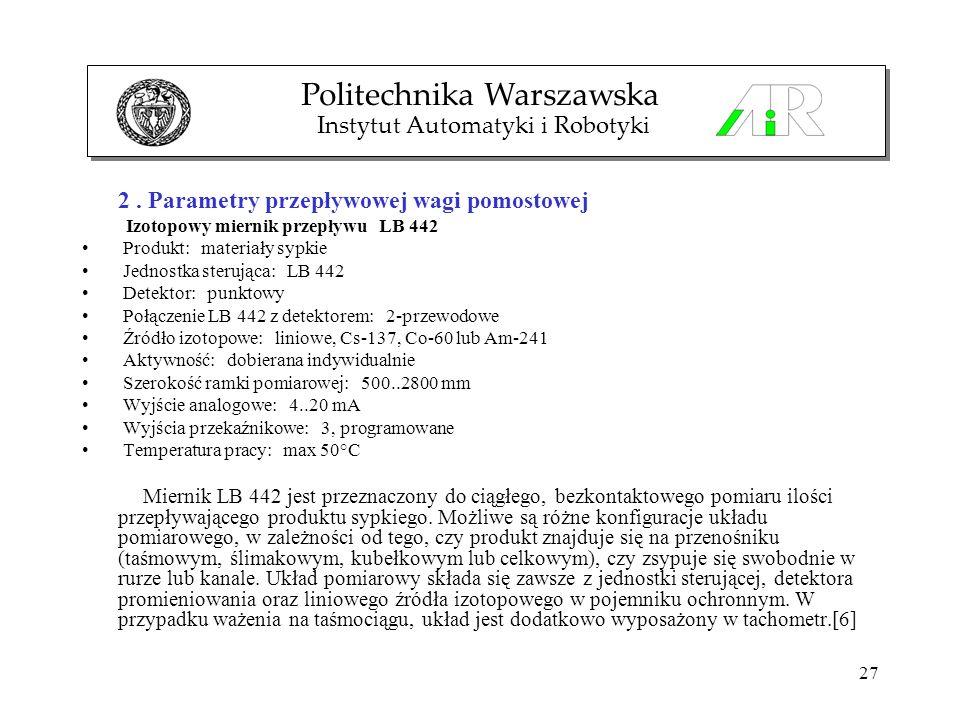27 2. Parametry przepływowej wagi pomostowej Izotopowy miernik przepływu LB 442 Produkt: materiały sypkie Jednostka sterująca: LB 442 Detektor: punkto
