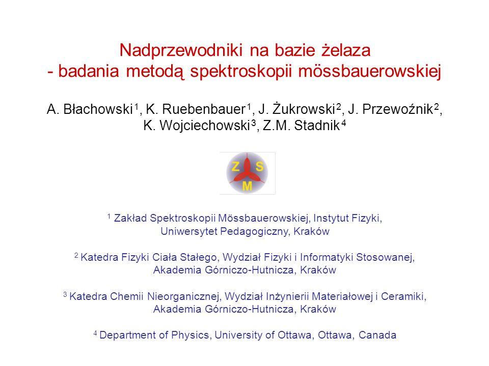 Nadprzewodniki na bazie żelaza - badania metodą spektroskopii mössbauerowskiej A. Błachowski 1, K. Ruebenbauer 1, J. Żukrowski 2, J. Przewoźnik 2, K.