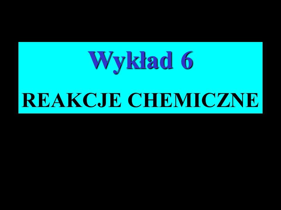 Wykład 6 REAKCJE CHEMICZNE