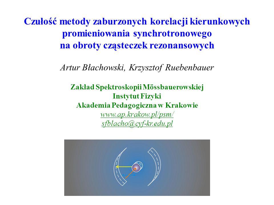 Czułość metody zaburzonych korelacji kierunkowych promieniowania synchrotronowego na obroty cząsteczek rezonansowych Artur Błachowski, Krzysztof Ruebe