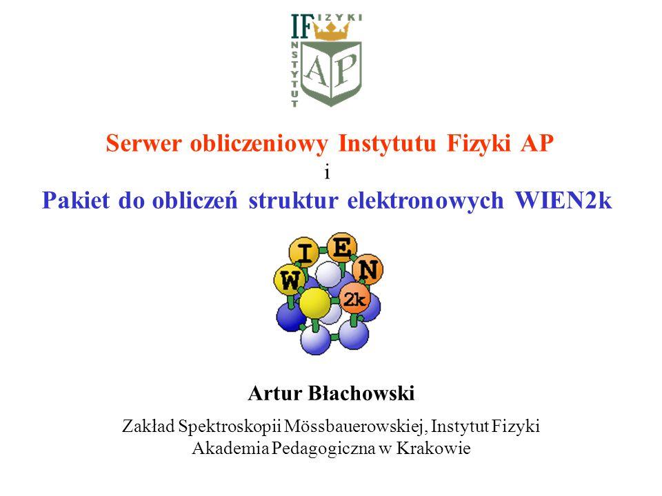 Serwer obliczeniowy Instytutu Fizyki AP i Pakiet do obliczeń struktur elektronowych WIEN2k Zakład Spektroskopii Mössbauerowskiej, Instytut Fizyki Akad