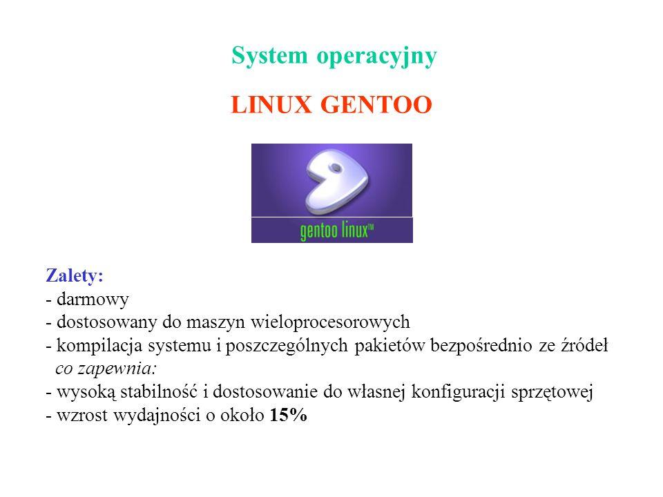 System operacyjny LINUX GENTOO Zalety: - darmowy - dostosowany do maszyn wieloprocesorowych - kompilacja systemu i poszczególnych pakietów bezpośredni