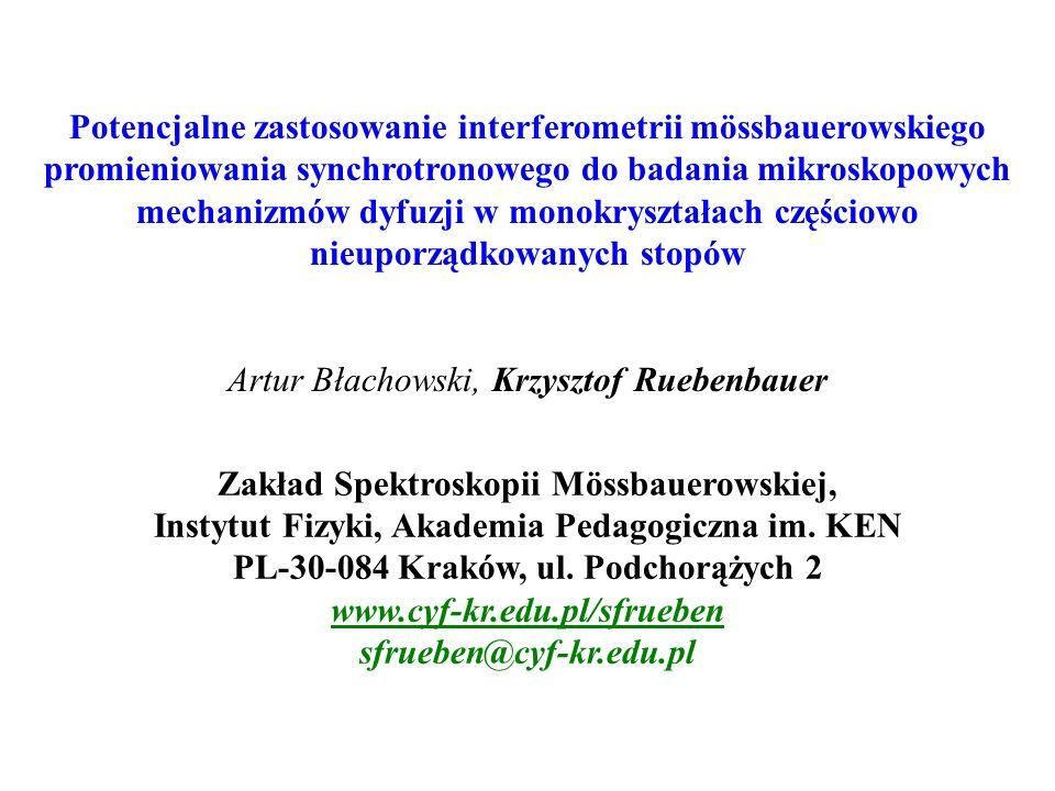 Potencjalne zastosowanie interferometrii mössbauerowskiego promieniowania synchrotronowego do badania mikroskopowych mechanizmów dyfuzji w monokryształach częściowo nieuporządkowanych stopów Artur Błachowski, Krzysztof Ruebenbauer Zakład Spektroskopii Mössbauerowskiej, Instytut Fizyki, Akademia Pedagogiczna im.