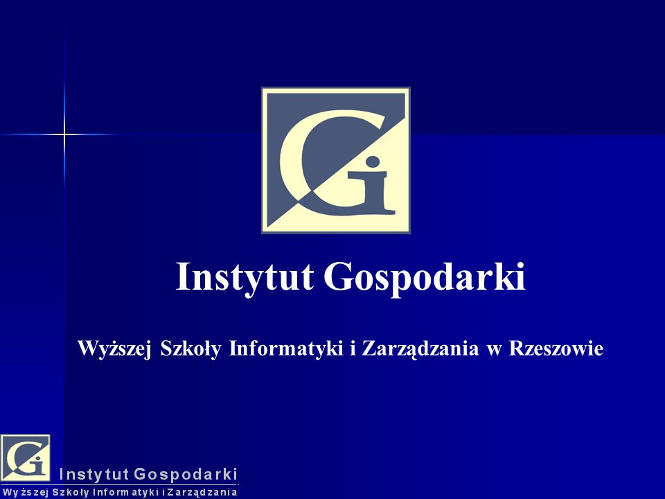 Wyższej Szkoły Informatyki i Zarządzania w Rzeszowie Instytut Gospodarki