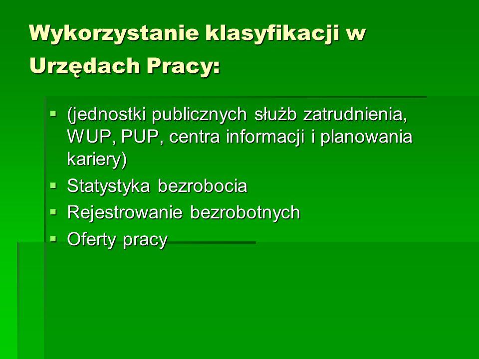 Wykorzystanie klasyfikacji w Urzędach Pracy: (jednostki publicznych służb zatrudnienia, WUP, PUP, centra informacji i planowania kariery) (jednostki p