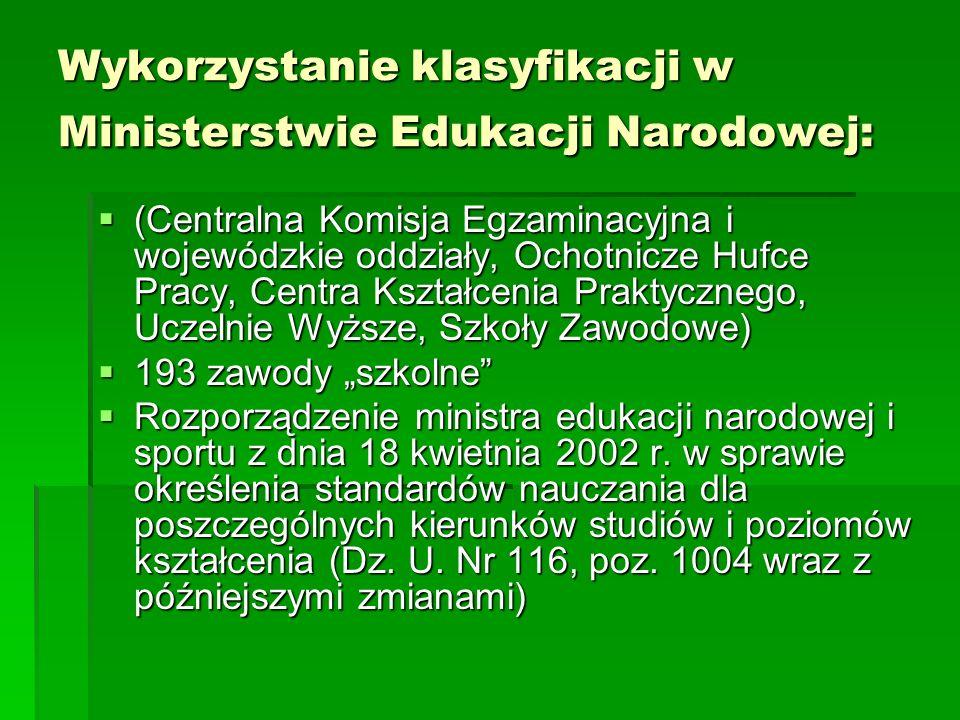 Wykorzystanie klasyfikacji w Ministerstwie Edukacji Narodowej: (Centralna Komisja Egzaminacyjna i wojewódzkie oddziały, Ochotnicze Hufce Pracy, Centra