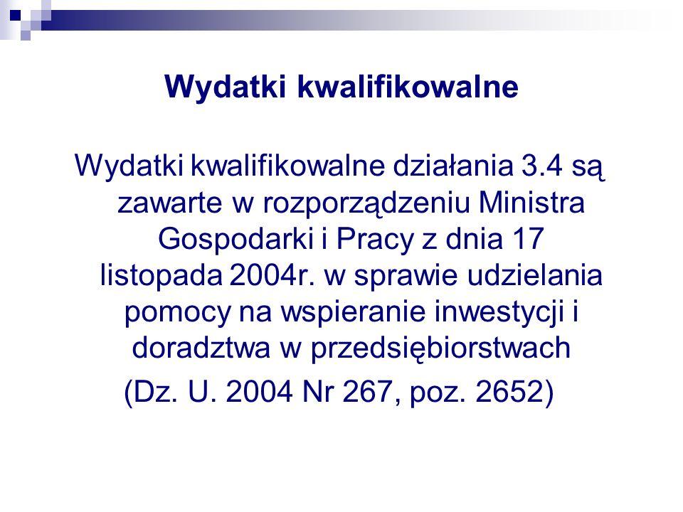 Wydatki kwalifikowalne Wydatki kwalifikowalne działania 3.4 są zawarte w rozporządzeniu Ministra Gospodarki i Pracy z dnia 17 listopada 2004r.