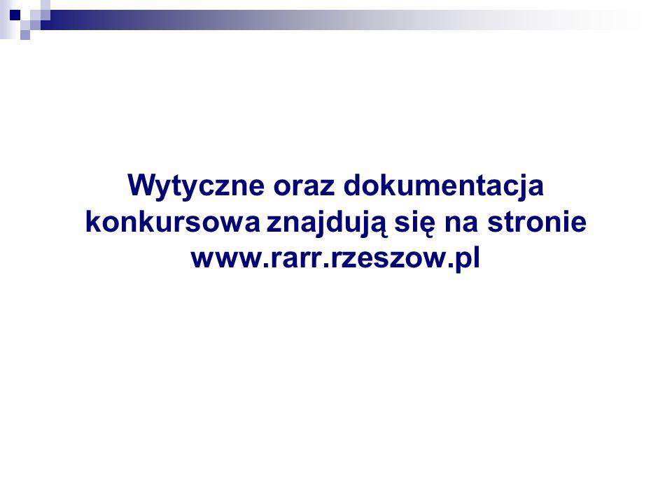 Wytyczne oraz dokumentacja konkursowa znajdują się na stronie www.rarr.rzeszow.pl
