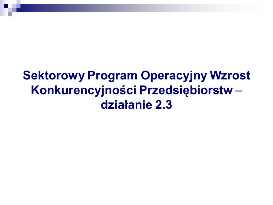 Sektorowy Program Operacyjny Wzrost Konkurencyjności Przedsiębiorstw – działanie 2.3