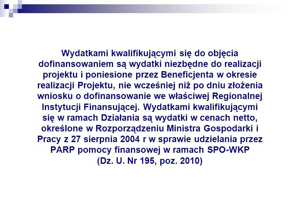 Wydatkami kwalifikującymi się do objęcia dofinansowaniem są wydatki niezbędne do realizacji projektu i poniesione przez Beneficjenta w okresie realizacji Projektu, nie wcześniej niż po dniu złożenia wniosku o dofinansowanie we właściwej Regionalnej Instytucji Finansującej.