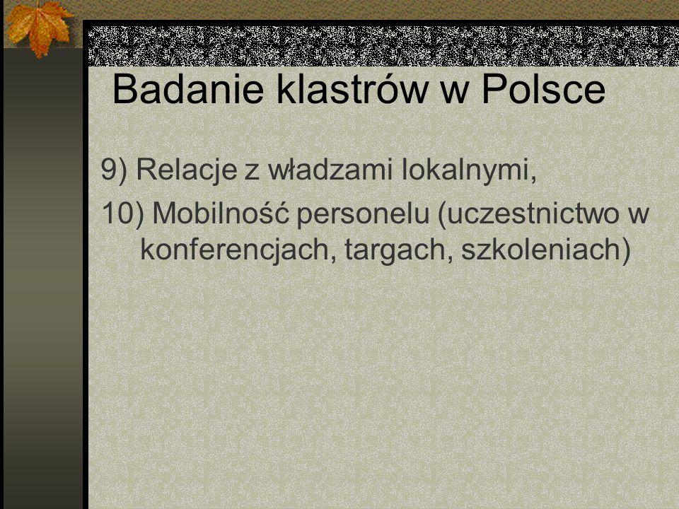 Badanie klastrów w Polsce 9) Relacje z władzami lokalnymi, 10) Mobilność personelu (uczestnictwo w konferencjach, targach, szkoleniach)