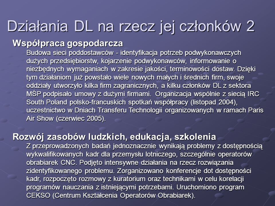 Działania DL na rzecz jej członków 2 Współpraca gospodarcza Budowa sieci poddostawców - identyfikacja potrzeb podwykonawczych dużych przedsiębiorstw,