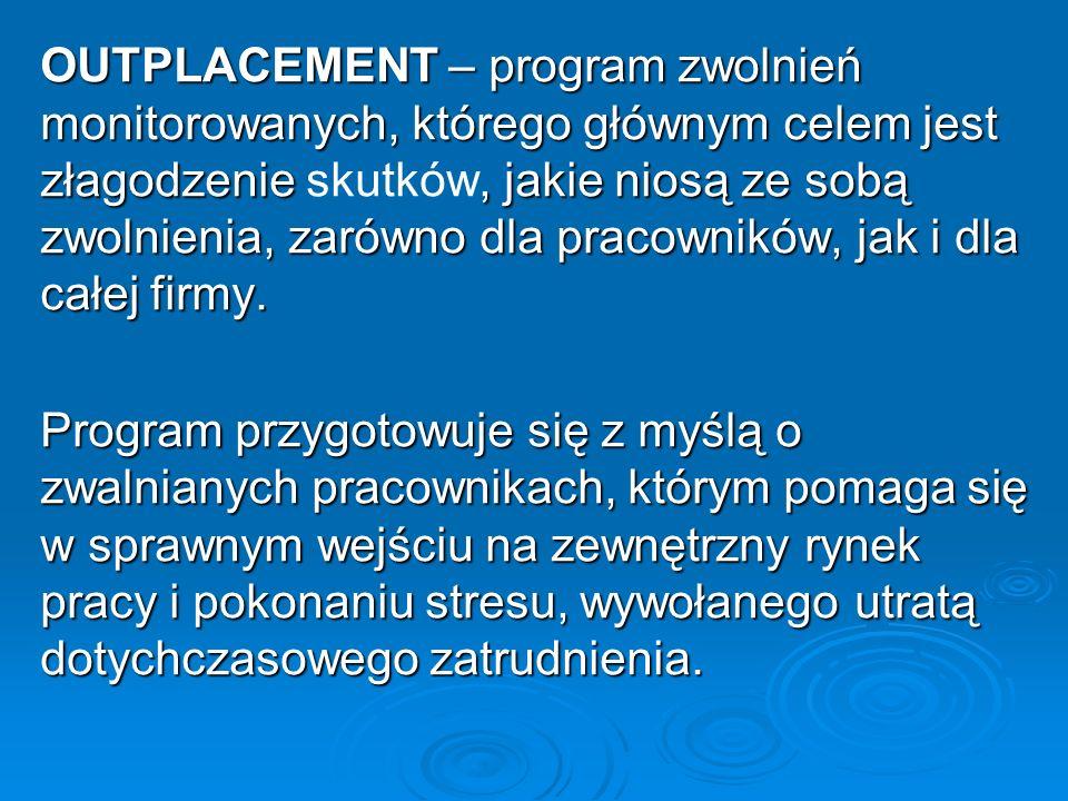OUTPLACEMENT – program zwolnień monitorowanych, którego głównym celem jest złagodzenie, jakie niosą ze sobą zwolnienia, zarówno dla pracowników, jak i