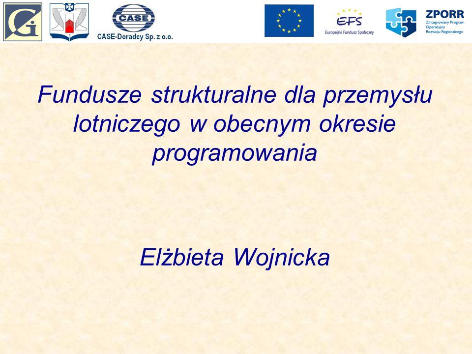 Fundusze strukturalne dla przemysłu lotniczego w obecnym okresie programowania Elżbieta Wojnicka