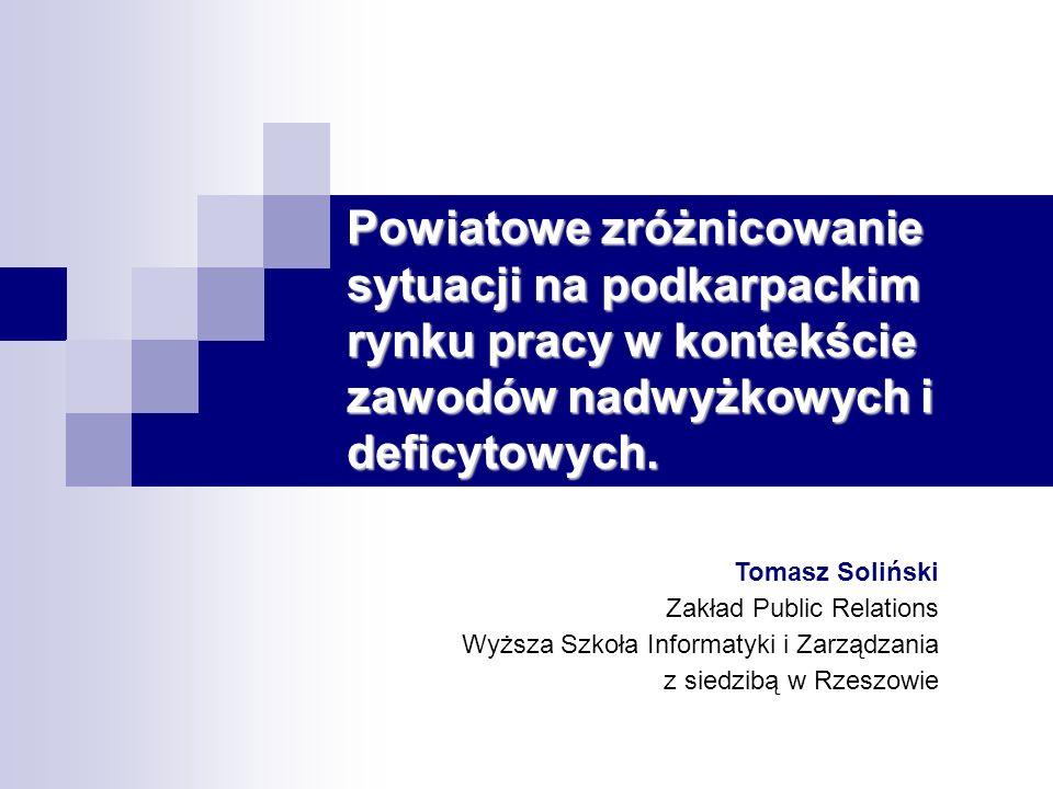 Powiatowe zróżnicowanie sytuacji na podkarpackim rynku pracy w kontekście zawodów nadwyżkowych i deficytowych. Tomasz Soliński Zakład Public Relations