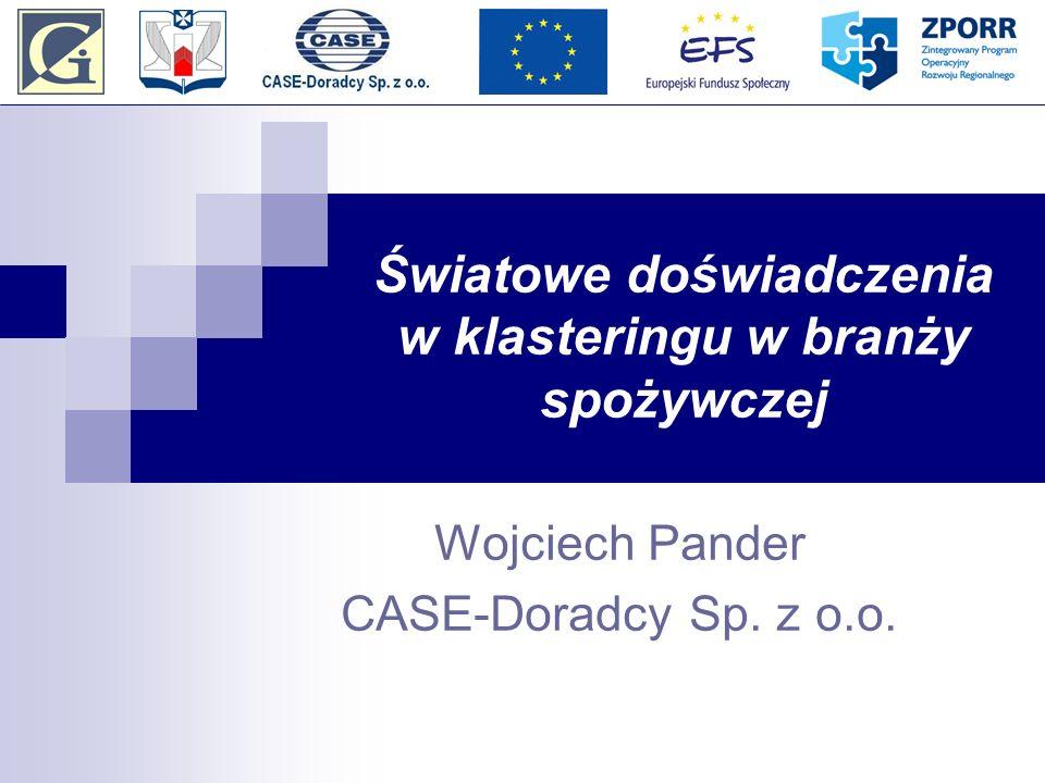 Światowe doświadczenia w klasteringu w branży spożywczej Wojciech Pander CASE-Doradcy Sp. z o.o.