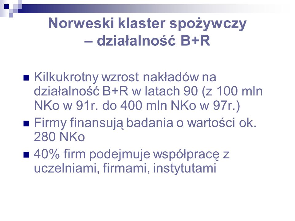 Norweski klaster spożywczy – działalność B+R Kilkukrotny wzrost nakładów na działalność B+R w latach 90 (z 100 mln NKo w 91r.