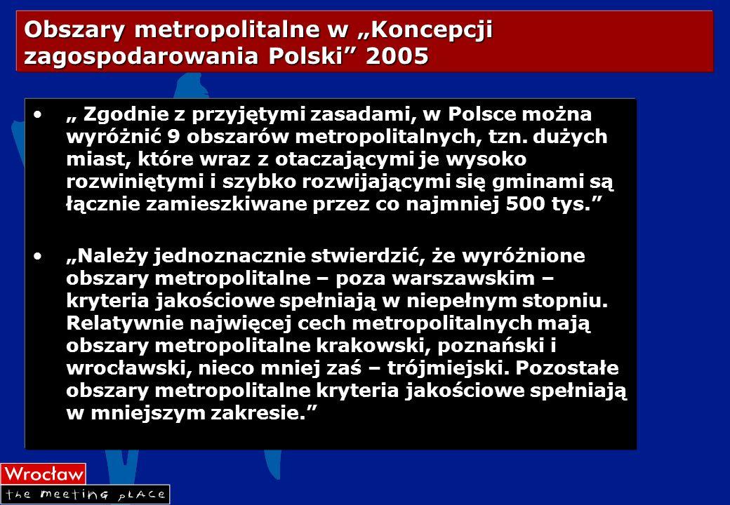 Obszary metropolitalne w Koncepcji zagospodarowania Polski 2005 Zgodnie z przyjętymi zasadami, w Polsce można wyróżnić 9 obszarów metropolitalnych, tz