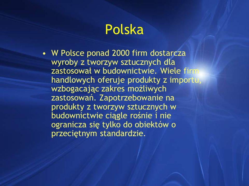 Polska W Polsce ponad 2000 firm dostarcza wyroby z tworzyw sztucznych dla zastosował w budownictwie. Wiele firm handlowych oferuje produkty z importu,