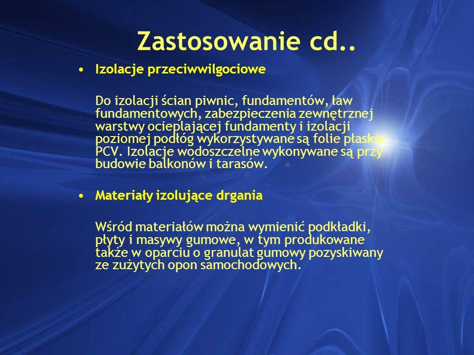 Zastosowanie cd.. Izolacje przeciwwilgociowe Do izolacji ścian piwnic, fundamentów, ław fundamentowych, zabezpieczenia zewnętrznej warstwy ocieplające