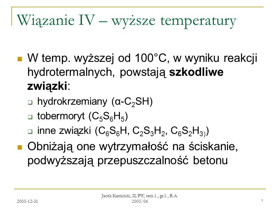 2005-12-31 Jacek Kamiński, IL PW, sem.1., gr.1., R.A. 2005/06 7 Wiązanie IV – wyższe temperatury W temp. wyższej od 100°C, w wyniku reakcji hydroterma