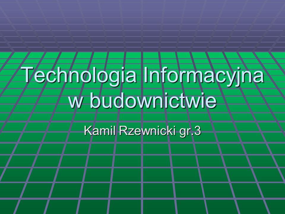 Technologia Informacyjna w budownictwie Kamil Rzewnicki gr.3