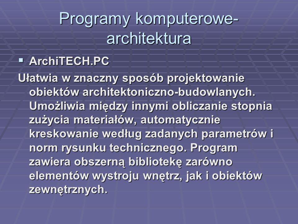 Programy komputerowe- architektura ArchiTECH.PC ArchiTECH.PC Ułatwia w znaczny sposób projektowanie obiektów architektoniczno-budowlanych. Umożliwia m