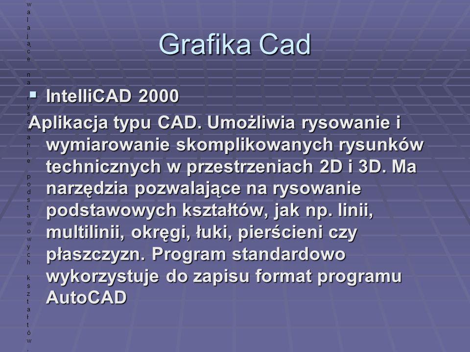 Grafika Cad IntelliCAD 2000 IntelliCAD 2000 Aplikacja typu CAD. Umożliwia rysowanie i wymiarowanie skomplikowanych rysunków technicznych w przestrzeni