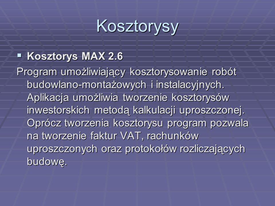 Kosztorysy Kosztorys MAX 2.6 Kosztorys MAX 2.6 Program umożliwiający kosztorysowanie robót budowlano-montażowych i instalacyjnych. Aplikacja umożliwia