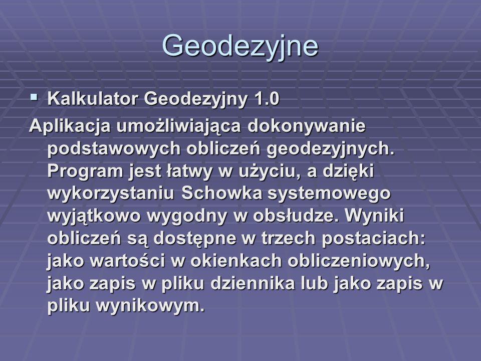 Geodezyjne Kalkulator Geodezyjny 1.0 Kalkulator Geodezyjny 1.0 Aplikacja umożliwiająca dokonywanie podstawowych obliczeń geodezyjnych. Program jest ła