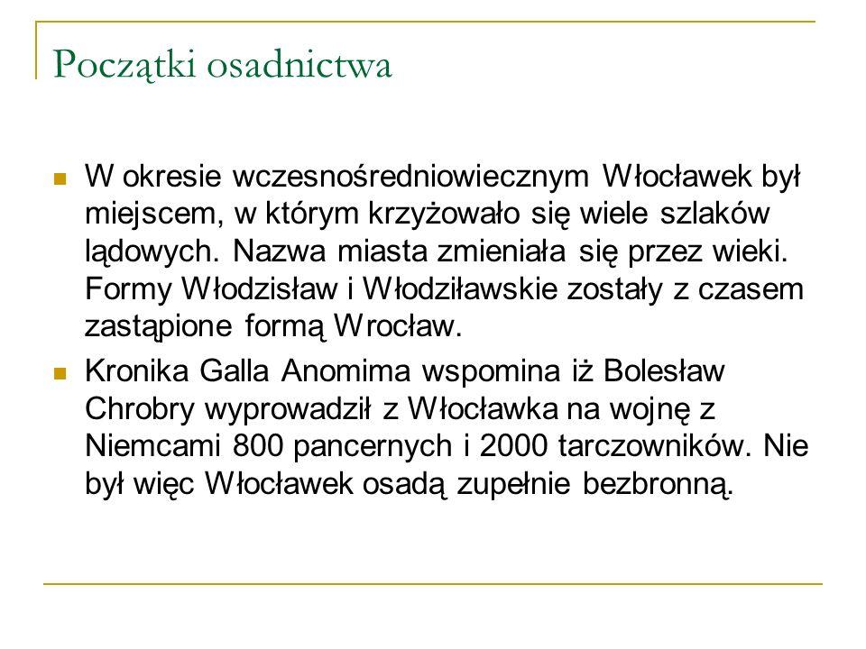 Początki osadnictwa W okresie wczesnośredniowiecznym Włocławek był miejscem, w którym krzyżowało się wiele szlaków lądowych.