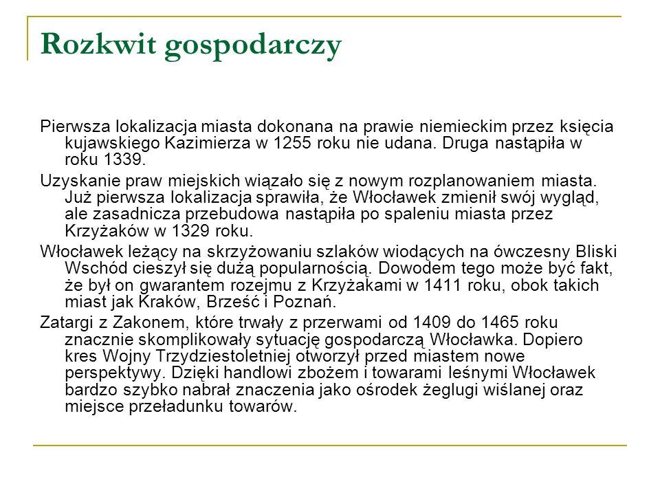 Rozkwit gospodarczy Pierwsza lokalizacja miasta dokonana na prawie niemieckim przez księcia kujawskiego Kazimierza w 1255 roku nie udana.