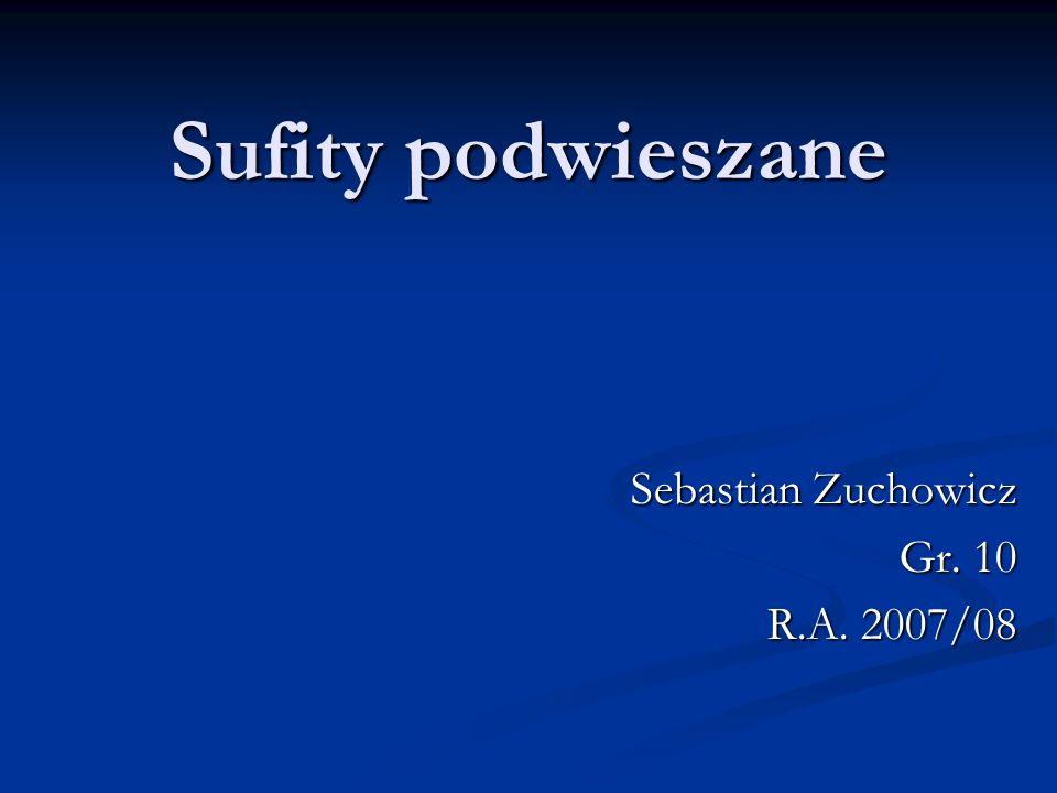 Sufity podwieszane Sebastian Zuchowicz Gr. 10 R.A. 2007/08