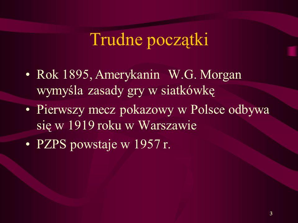 3 Trudne początki Rok 1895, Amerykanin W.G. Morgan wymyśla zasady gry w siatkówkę Pierwszy mecz pokazowy w Polsce odbywa się w 1919 roku w Warszawie P