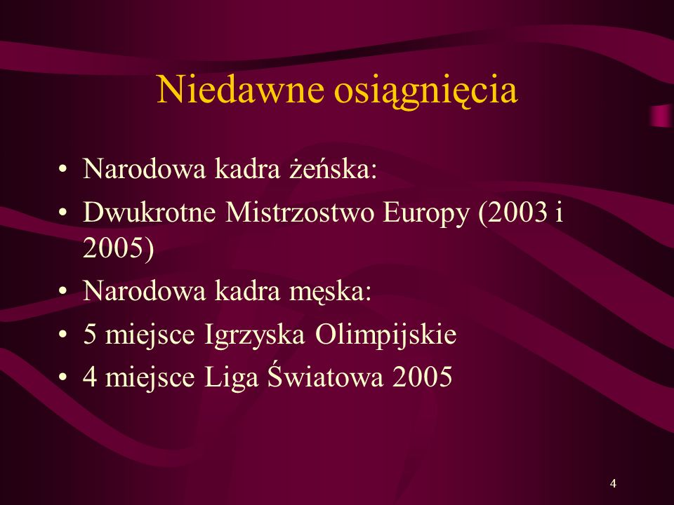 4 Niedawne osiągnięcia Narodowa kadra żeńska: Dwukrotne Mistrzostwo Europy (2003 i 2005) Narodowa kadra męska: 5 miejsce Igrzyska Olimpijskie 4 miejsc