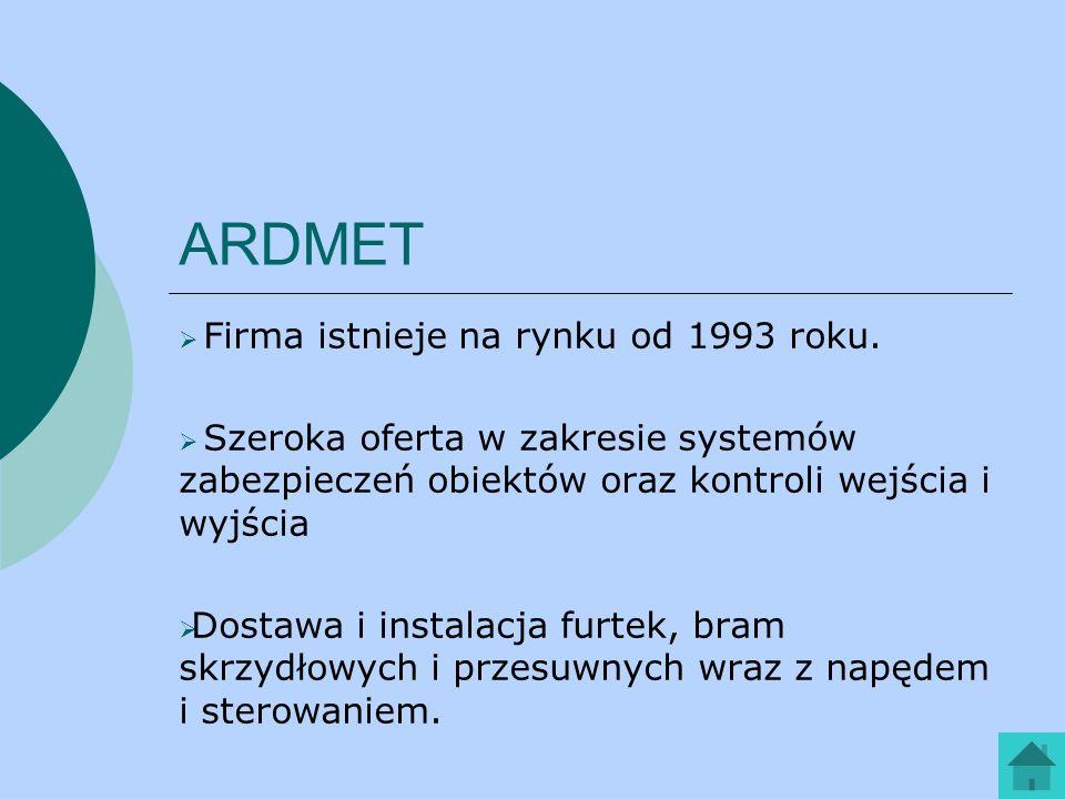 ARDMET Firma istnieje na rynku od 1993 roku. Szeroka oferta w zakresie systemów zabezpieczeń obiektów oraz kontroli wejścia i wyjścia Dostawa i instal