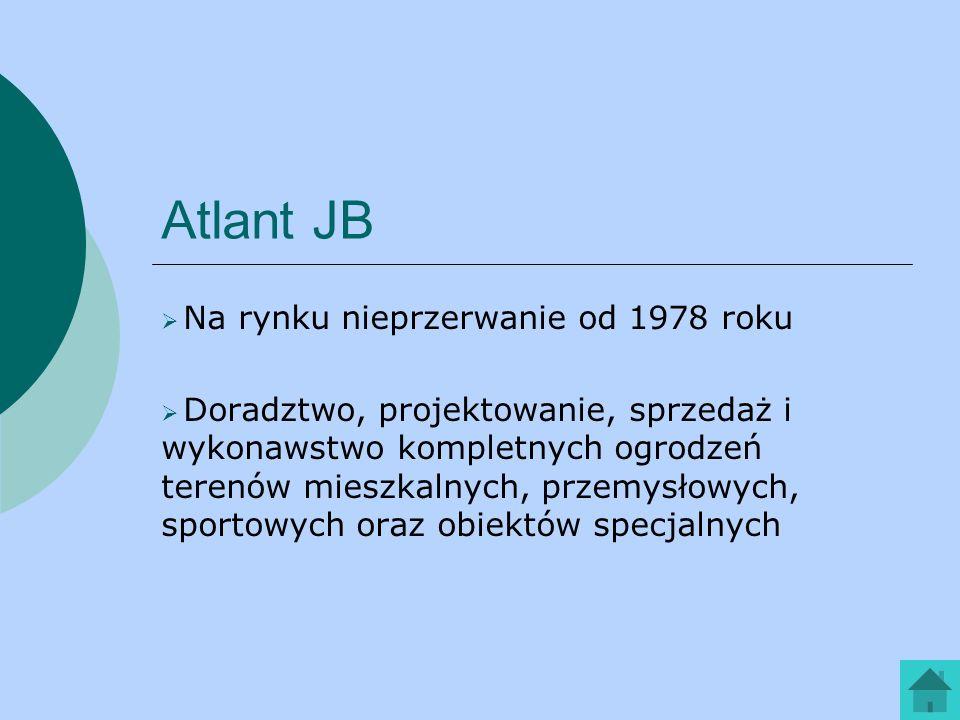 Atlant JB Na rynku nieprzerwanie od 1978 roku Doradztwo, projektowanie, sprzedaż i wykonawstwo kompletnych ogrodzeń terenów mieszkalnych, przemysłowyc