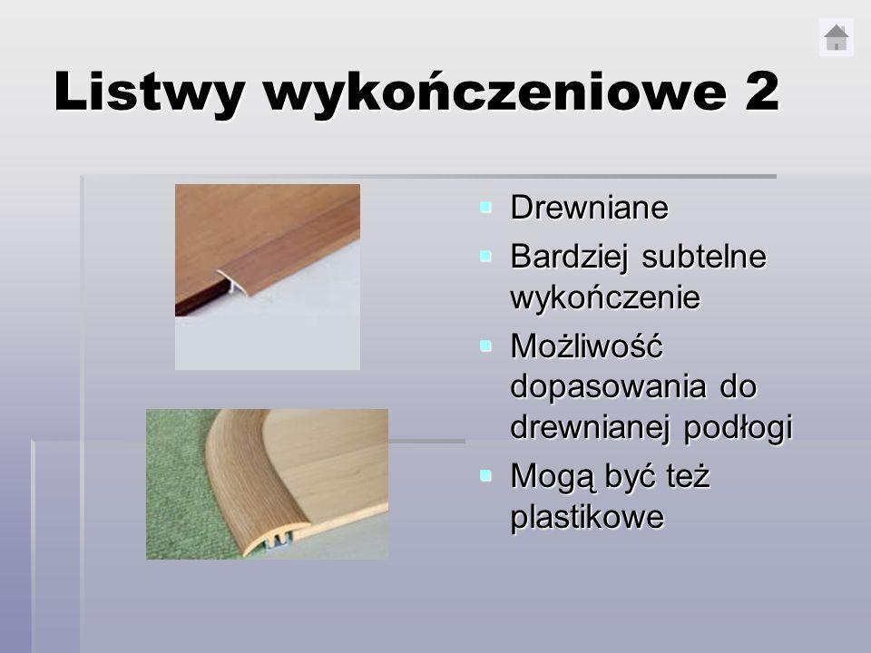 Listwy wykończeniowe 2 Drewniane Drewniane Bardziej subtelne wykończenie Bardziej subtelne wykończenie Możliwość dopasowania do drewnianej podłogi Moż