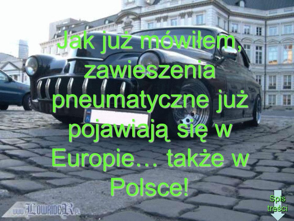 Jak już mówiłem, zawieszenia pneumatyczne już pojawiają się w Europie… także w Polsce! Spis treści
