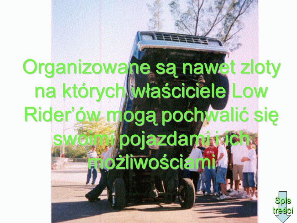 Organizowane są nawet zloty na których właściciele Low Riderów mogą pochwalić się swoimi pojazdami i ich możliwościami Spis treści
